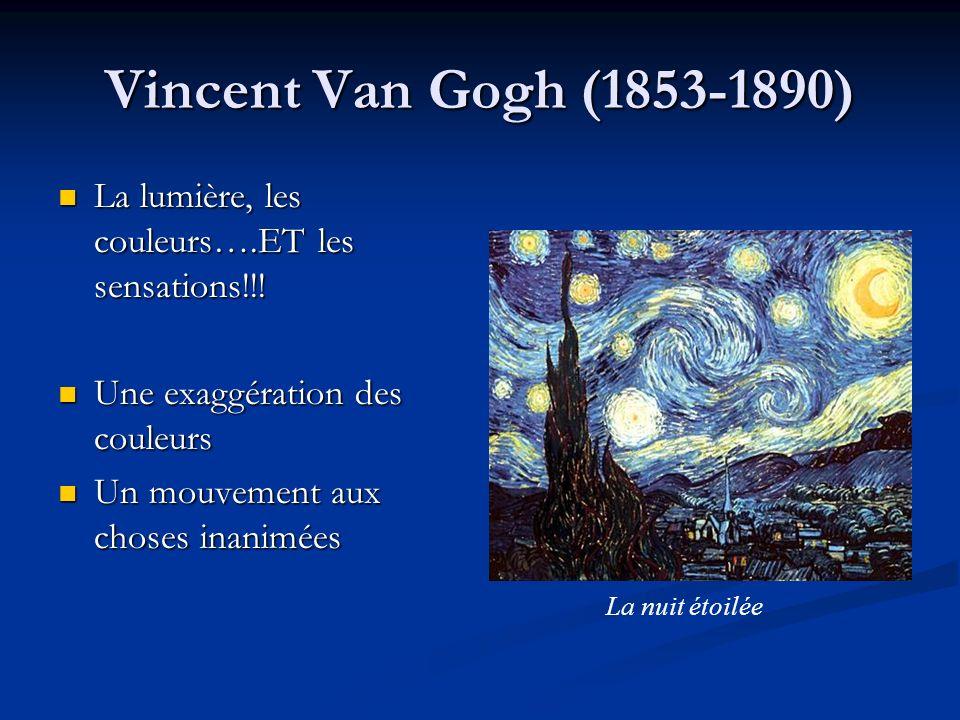 Vincent Van Gogh (1853-1890) La lumière, les couleurs….ET les sensations!!! La lumière, les couleurs….ET les sensations!!! Une exaggération des couleu