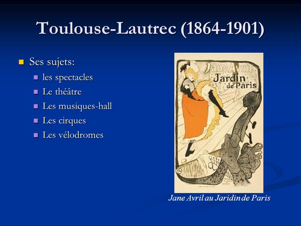 Toulouse-Lautrec (1864-1901) Ses sujets: Ses sujets: les spectacles les spectacles Le théâtre Le théâtre Les musiques-hall Les musiques-hall Les cirqu