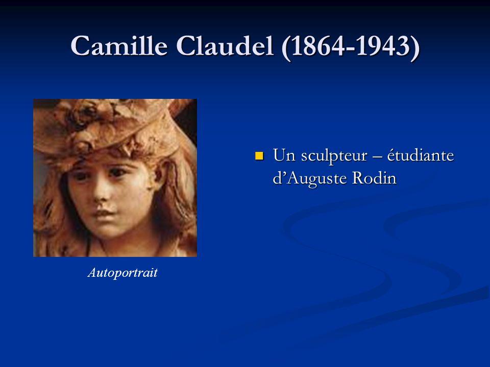 Camille Claudel (1864-1943) Un sculpteur – étudiante dAuguste Rodin Autoportrait