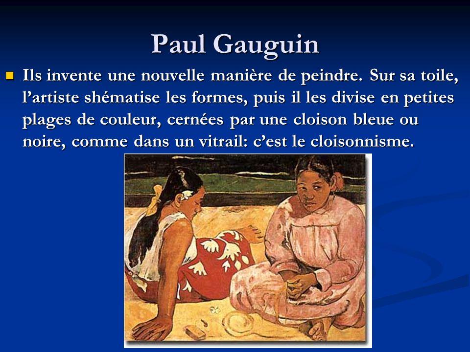 Paul Gauguin Ils invente une nouvelle manière de peindre. Sur sa toile, lartiste shématise les formes, puis il les divise en petites plages de couleur