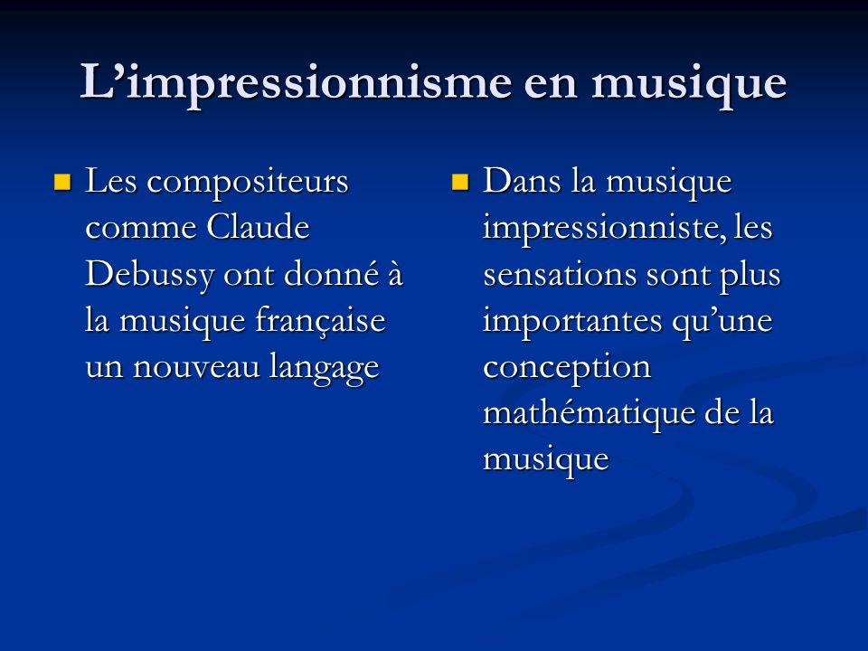 Limpressionnisme en musique Les compositeurs comme Claude Debussy ont donné à la musique française un nouveau langage Les compositeurs comme Claude De