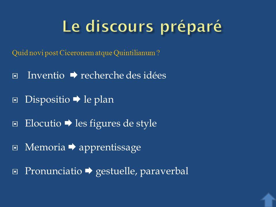 Quid novi post Ciceronem atque Quintilianum ? Inventio recherche des idées Dispositio le plan Elocutio les figures de style Memoria apprentissage Pron