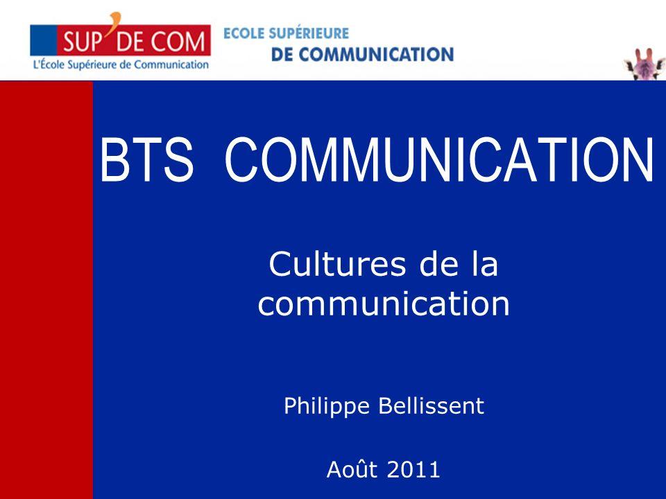 BTS COMMUNICATION Cultures de la communication Philippe Bellissent Août 2011