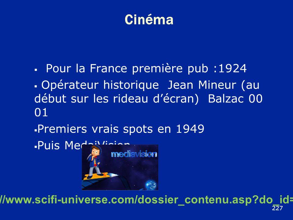 Cinéma Pour la France première pub :1924 Opérateur historique Jean Mineur (au début sur les rideau décran) Balzac 00 01 Premiers vrais spots en 1949 P