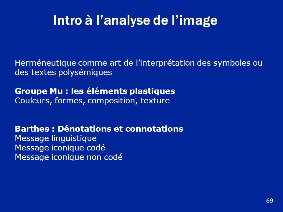 Intro à lanalyse de limage Herméneutique comme art de linterprétation des symboles ou des textes polysémiques Groupe Mu : les éléments plastiques Coul