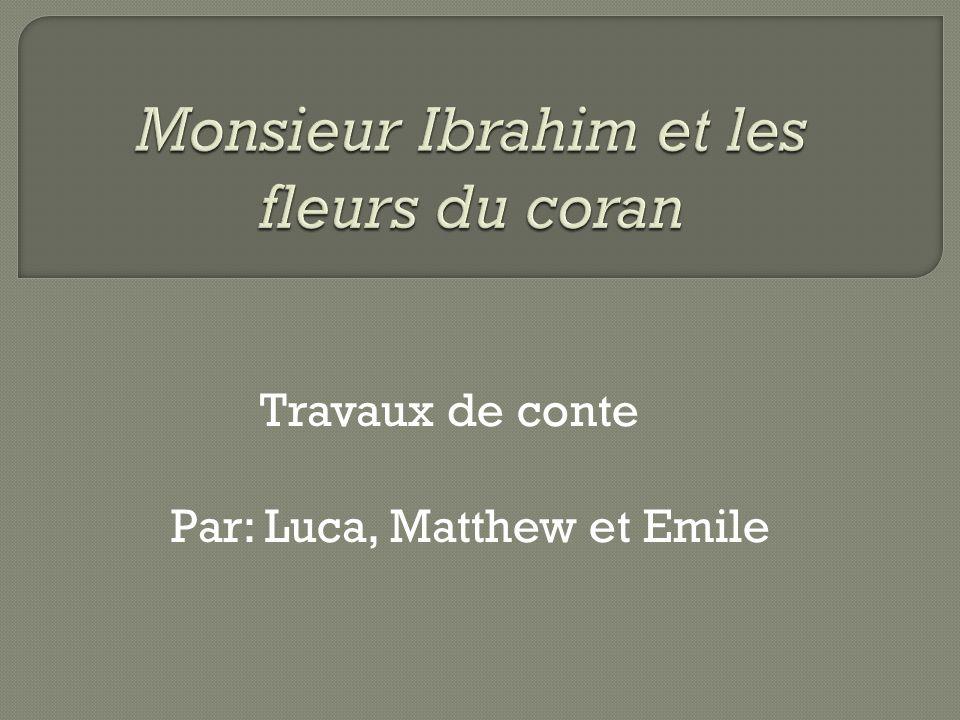 Notre travaille était de trouver les similarités entre les contes fictionnels et lhistoire du Monsieur Ibrahim et les Fleurs du Coran.