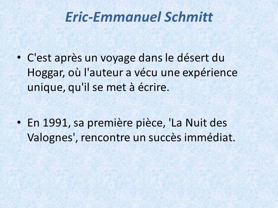 Eric-Emmanuel Schmitt C'est après un voyage dans le désert du Hoggar, où l'auteur a vécu une expérience unique, qu'il se met à écrire. En 1991, sa pre