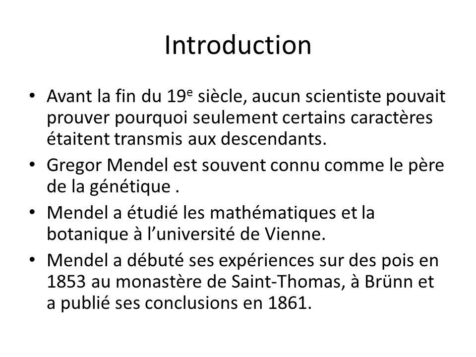Introduction Avant la fin du 19 e siècle, aucun scientiste pouvait prouver pourquoi seulement certains caractères étaitent transmis aux descendants. G