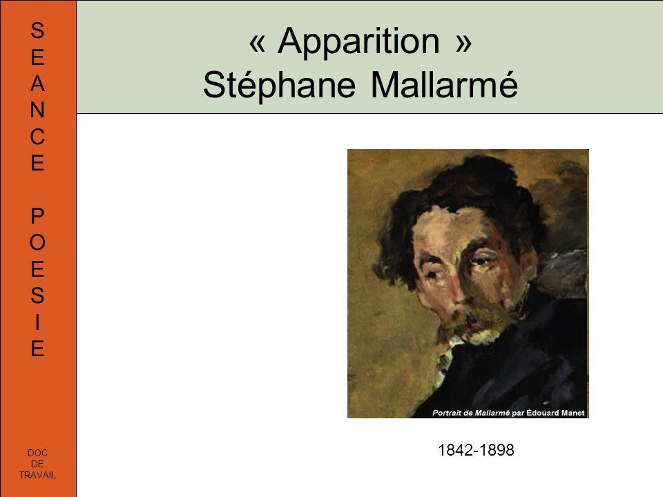 S E A N C E P O E S I E DOC DE TRAVAIL « Apparition » Stéphane Mallarmé 1842-1898