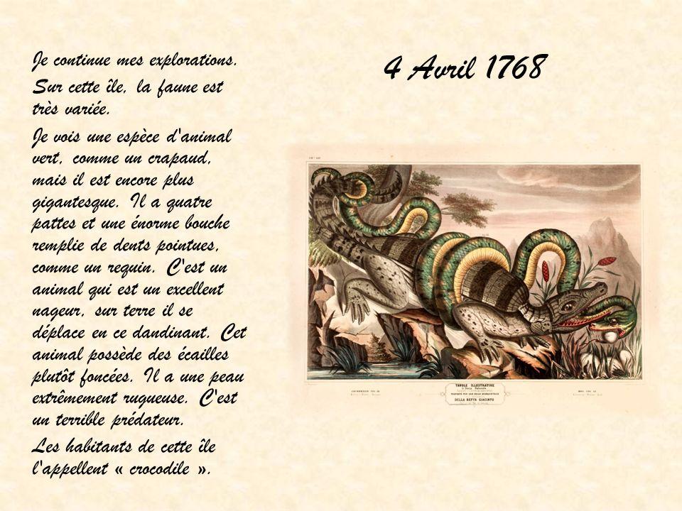 4 Avril 1768 Je continue mes explorations. Sur cette île, la faune est très variée. Je vois une espèce d'animal vert, comme un crapaud, mais il est en