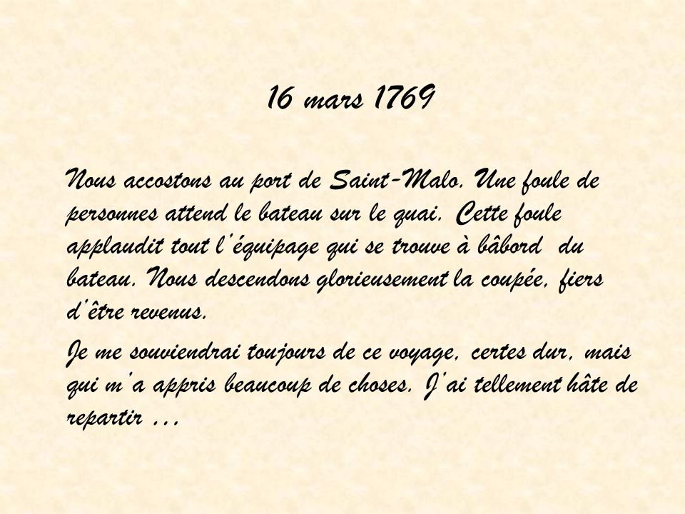 16 mars 1769 Nous accostons au port de Saint-Malo. Une foule de personnes attend le bateau sur le quai. Cette foule applaudit tout léquipage qui se tr
