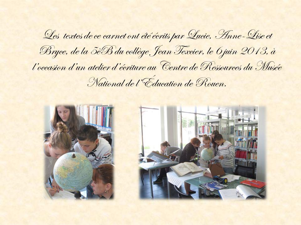 Les textes de ce carnet ont été écrits par Lucie, Anne-Lise et Bryce, de la 5èB du collège Jean Texcier, le 6 juin 2013, à loccasion dun atelier décri