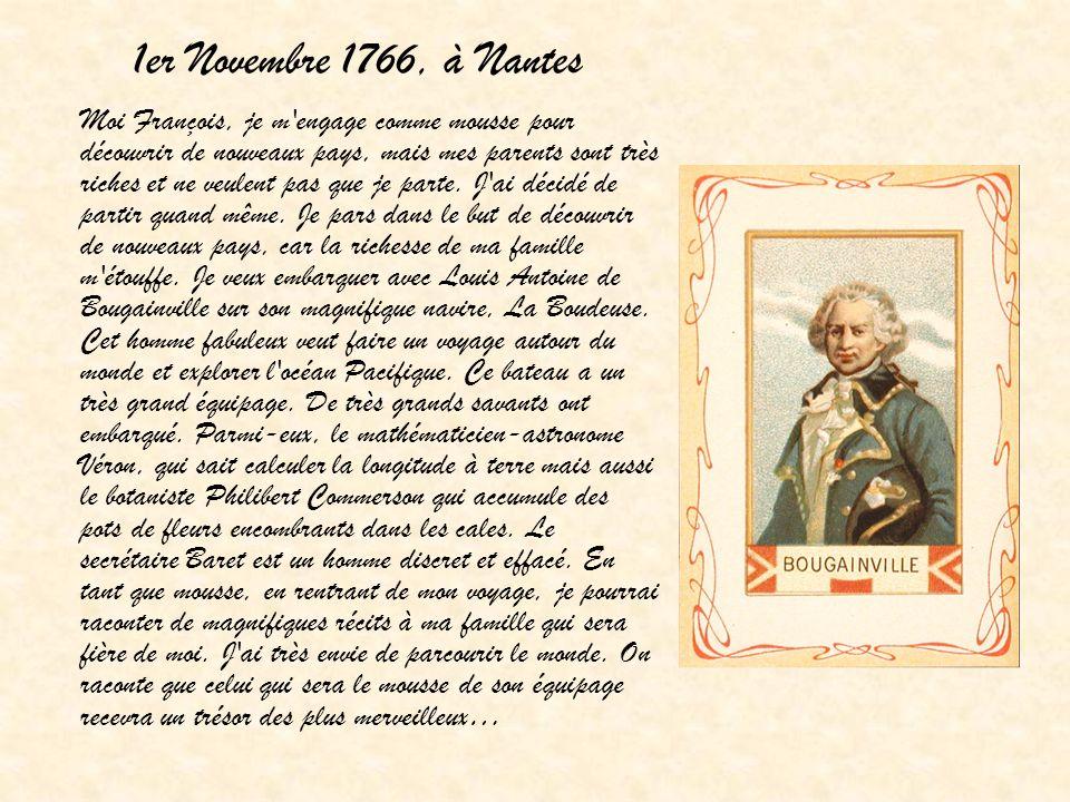 1er Novembre 1766, à Nantes Moi François, je m'engage comme mousse pour découvrir de nouveaux pays, mais mes parents sont très riches et ne veulent pa