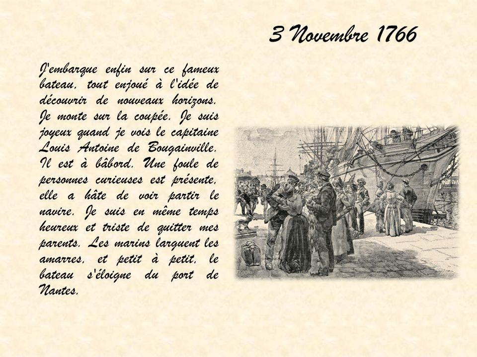 3 Novembre 1766 J'embarque enfin sur ce fameux bateau, tout enjoué à l'idée de découvrir de nouveaux horizons. Je monte sur la coupée. Je suis joyeux