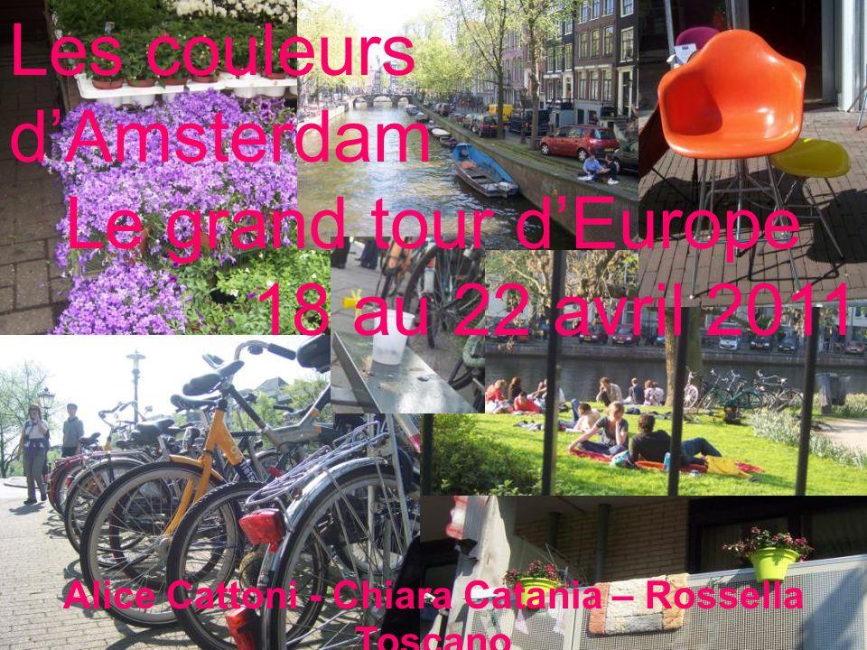 Les couleurs dAmsterdam Le grand tour dEurope 18 au 22 avril 2011 Alice Cattoni - Chiara Catania – Rossella Toscano Concetta Scafidi – Mélinda Templie