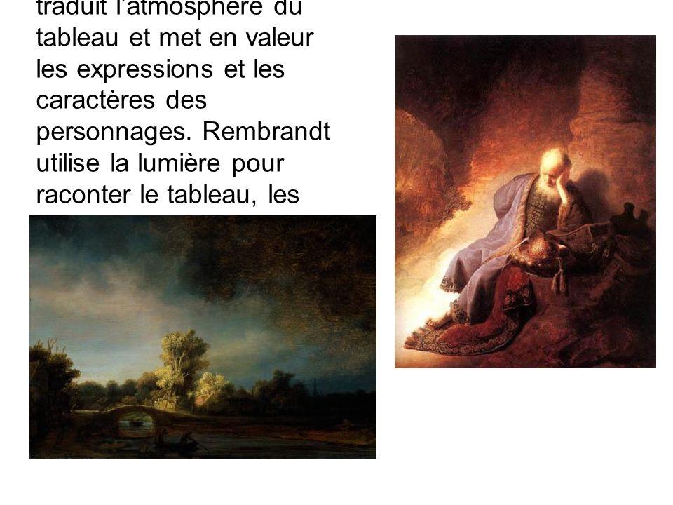 Dans les peintures de Rembrandt, la lumière traduit latmosphère du tableau et met en valeur les expressions et les caractères des personnages. Rembran