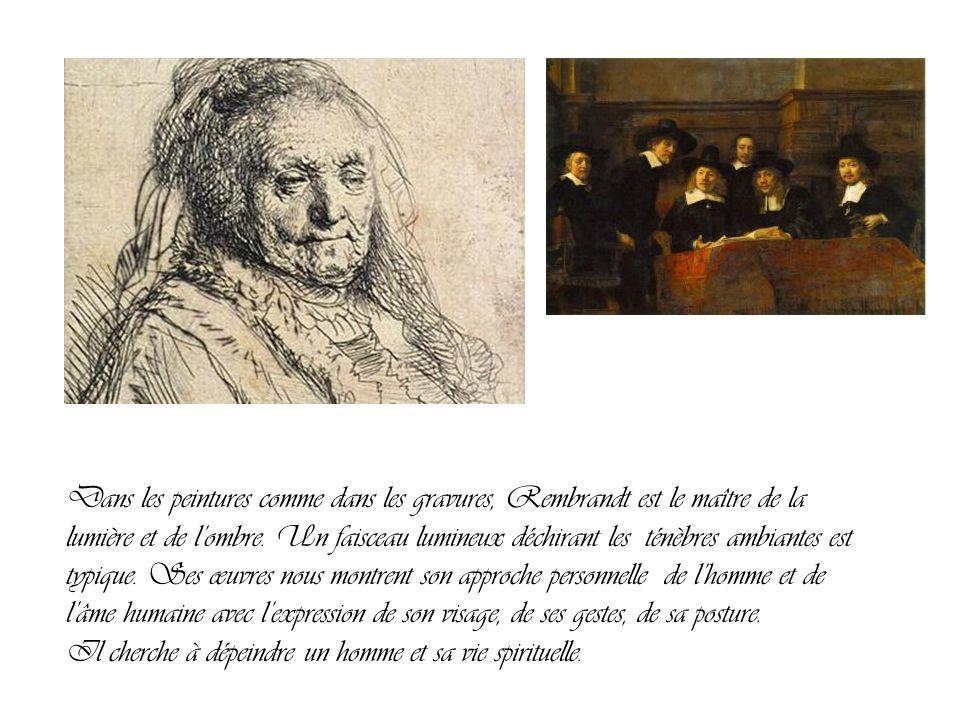Dans les peintures comme dans les gravures, Rembrandt est le maître de la lumière et de lombre. Un faisceau lumineux déchirant les ténèbres ambiantes