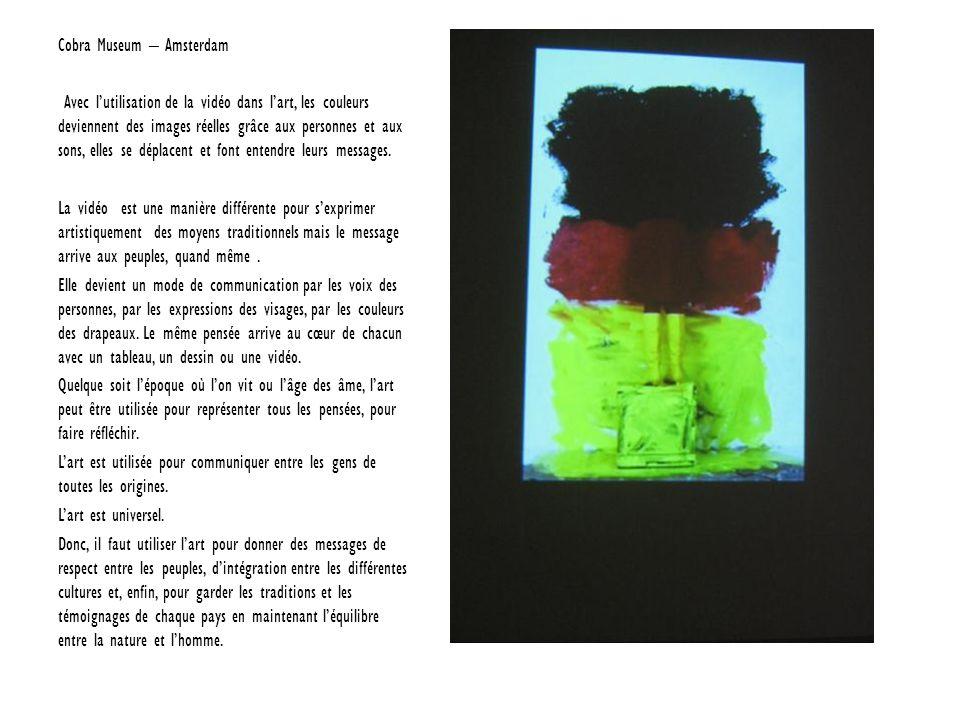 Cobra Museum – Amsterdam Avec lutilisation de la vidéo dans lart, les couleurs deviennent des images réelles grâce aux personnes et aux sons, elles se