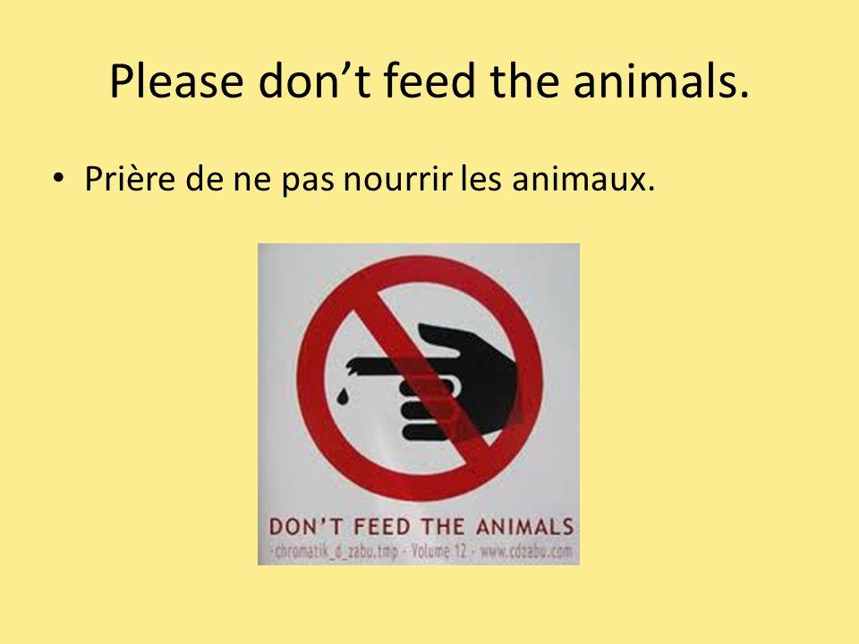 Please dont feed the animals. Prière de ne pas nourrir les animaux.