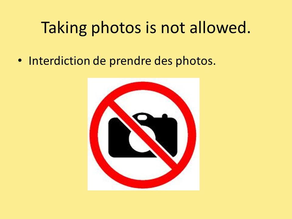 Taking photos is not allowed. Interdiction de prendre des photos.