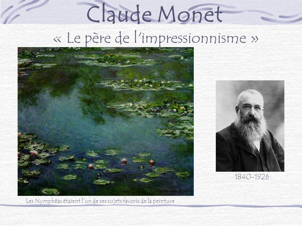 Claude Monet 1840-1926 « Le père de l'impressionnisme » Les Nymphéas étaient l'un de ses sujets favoris de la peinture