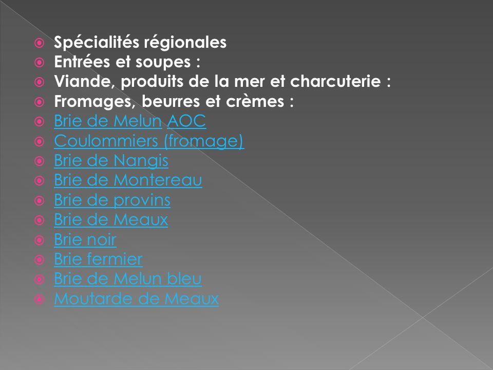 Spécialités régionales Entrées et soupes : Viande, produits de la mer et charcuterie : Fromages, beurres et crèmes : Brie de Melun AOC Brie de MelunAO
