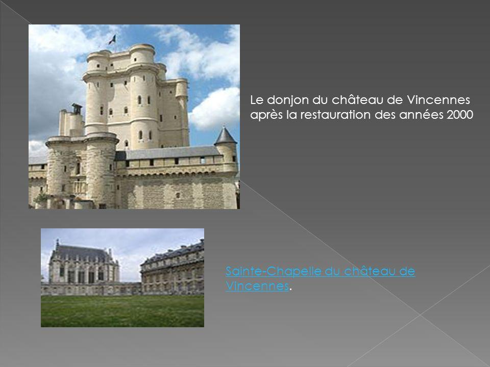 Le donjon du château de Vincennes après la restauration des années 2000 Sainte-Chapelle du château de VincennesSainte-Chapelle du château de Vincennes