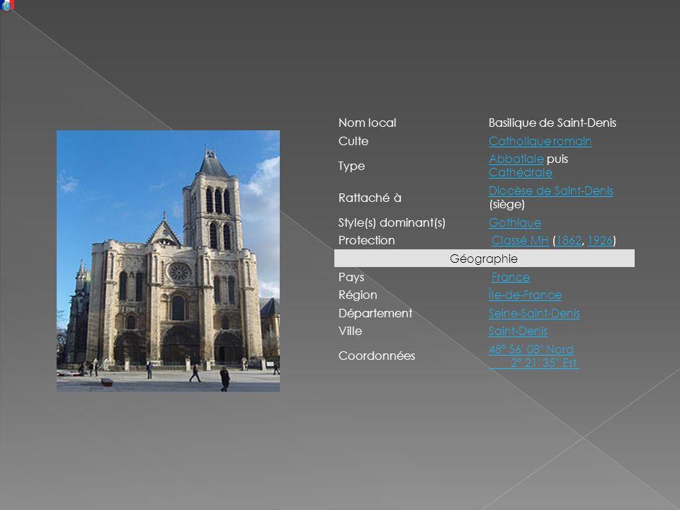 Nom localBasilique de Saint-Denis CulteCatholique romain Type AbbatialeAbbatiale puis Cathédrale Cathédrale Rattaché à Diocèse de Saint-Denis Diocèse
