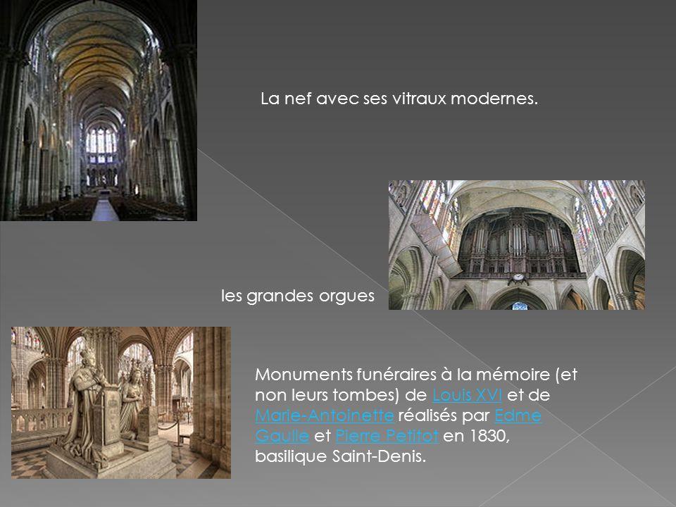 La nef avec ses vitraux modernes. les grandes orgues Monuments funéraires à la mémoire (et non leurs tombes) de Louis XVI et de Marie-Antoinette réali
