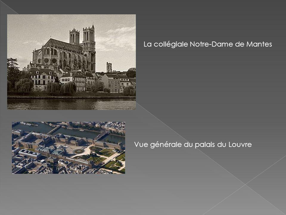 La collégiale Notre-Dame de Mantes Vue générale du palais du Louvre