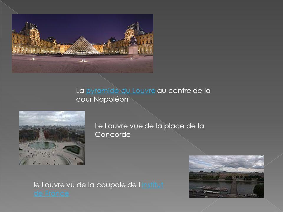 La pyramide du Louvre au centre de la cour Napoléonpyramide du Louvre Le Louvre vue de la place de la Concorde le Louvre vu de la coupole de l'Institu