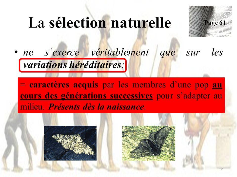 ne sexerce véritablement que sur les variations héréditaires: La sélection naturelle Page 61 12 = caractères acquis par les membres dune pop au cours des générations successives pour sadapter au milieu.