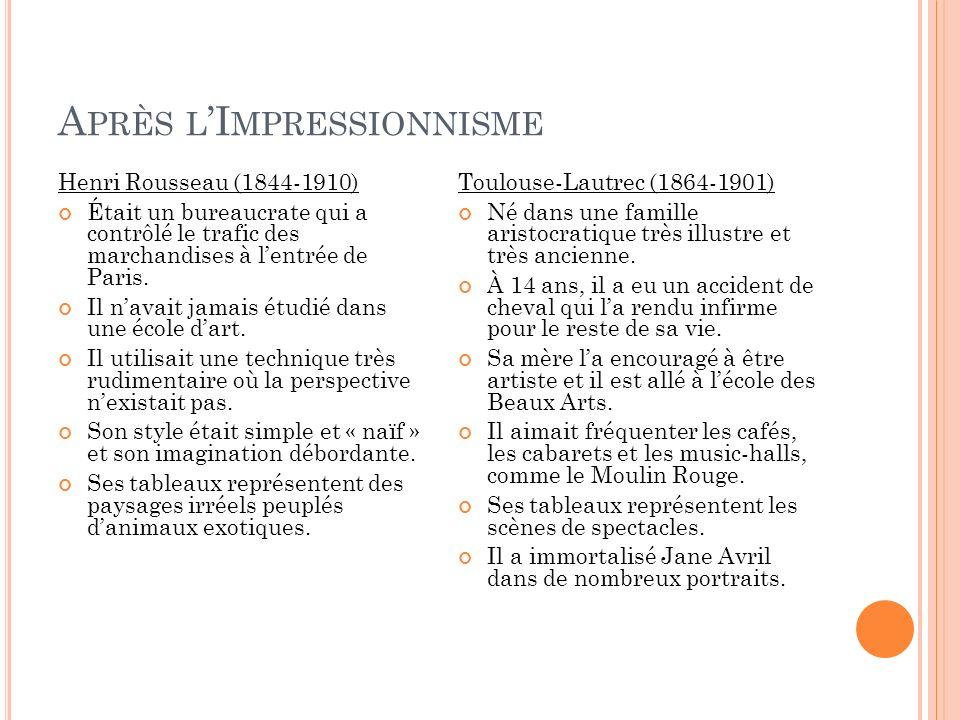 A PRÈS L I MPRESSIONNISME Henri Rousseau (1844-1910) Était un bureaucrate qui a contrôlé le trafic des marchandises à lentrée de Paris. Il navait jama
