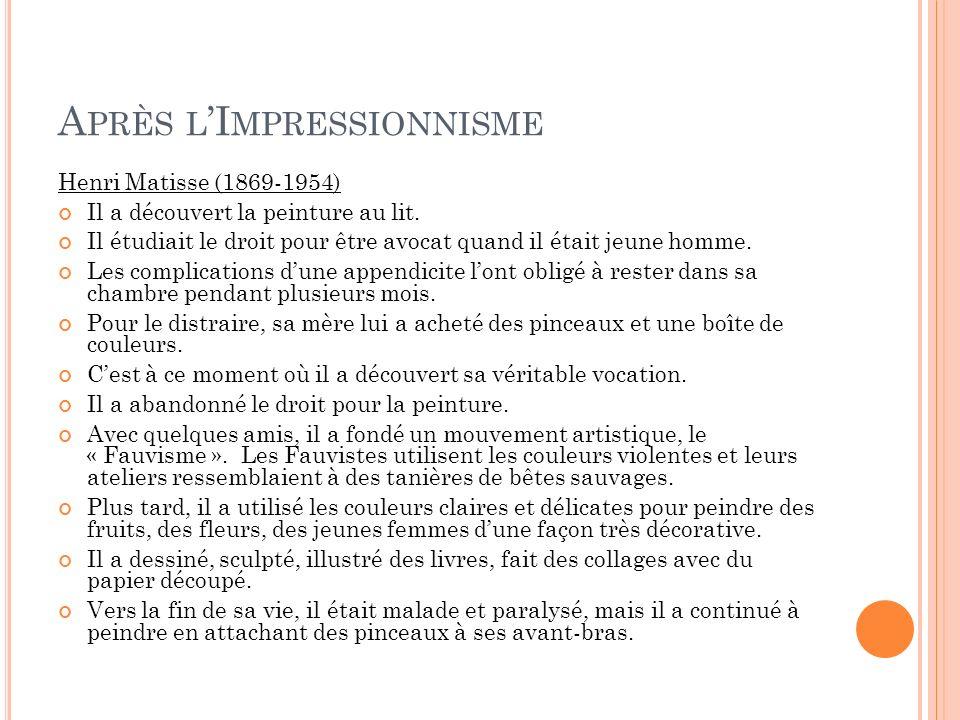 A PRÈS L I MPRESSIONNISME Henri Matisse (1869-1954) Il a découvert la peinture au lit. Il étudiait le droit pour être avocat quand il était jeune homm