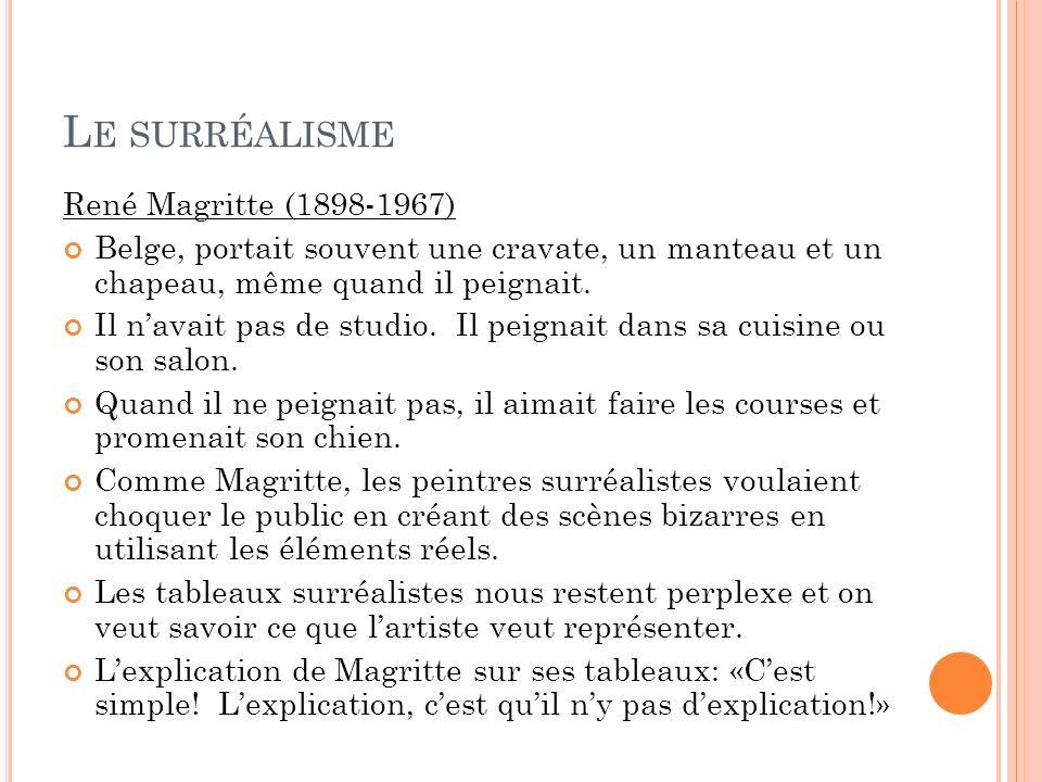 L E SURRÉALISME René Magritte (1898-1967) Belge, portait souvent une cravate, un manteau et un chapeau, même quand il peignait. Il navait pas de studi
