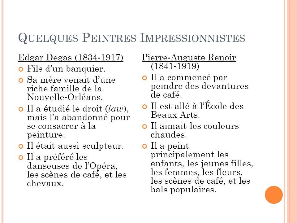 Q UELQUES P EINTRES I MPRESSIONNISTES Edgar Degas (1834-1917) Fils dun banquier. Sa mère venait dune riche famille de la Nouvelle-Orléans. Il a étudié