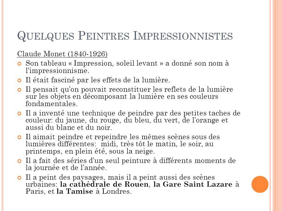 Q UELQUES P EINTRES I MPRESSIONNISTES Claude Monet (1840-1926) Son tableau « Impression, soleil levant » a donné son nom à limpressionnisme. Il était