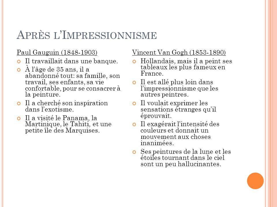 A PRÈS L I MPRESSIONNISME Paul Gauguin (1848-1903) Il travaillait dans une banque. À lâge de 35 ans, il a abandonné tout: sa famille, son travail, ses
