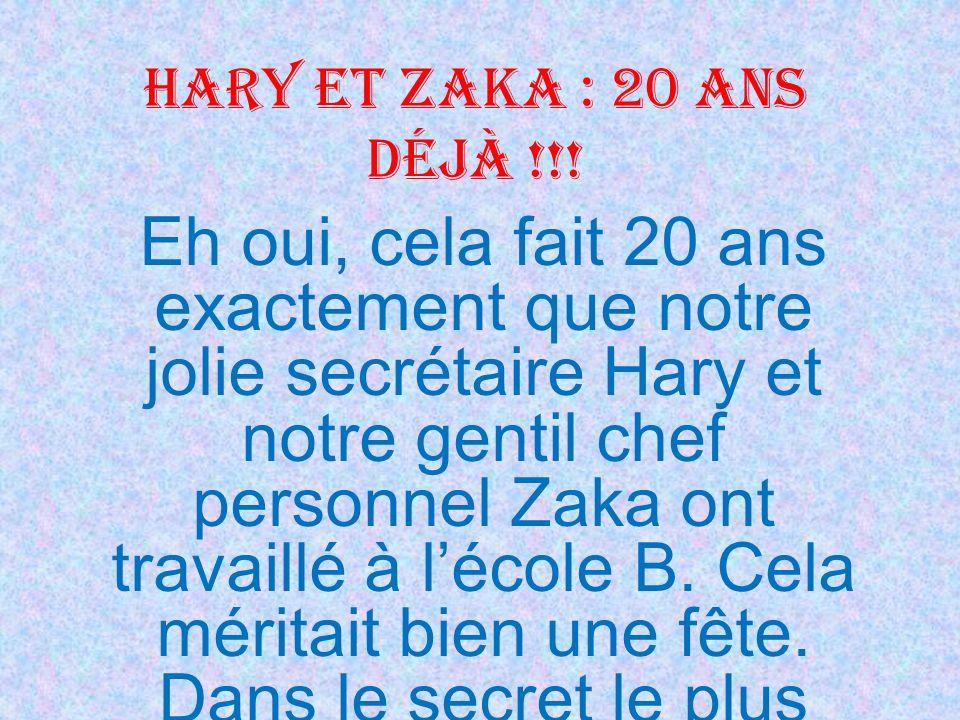 Hary et Zaka : 20 ans déjà !!! Eh oui, cela fait 20 ans exactement que notre jolie secrétaire Hary et notre gentil chef personnel Zaka ont travaillé à
