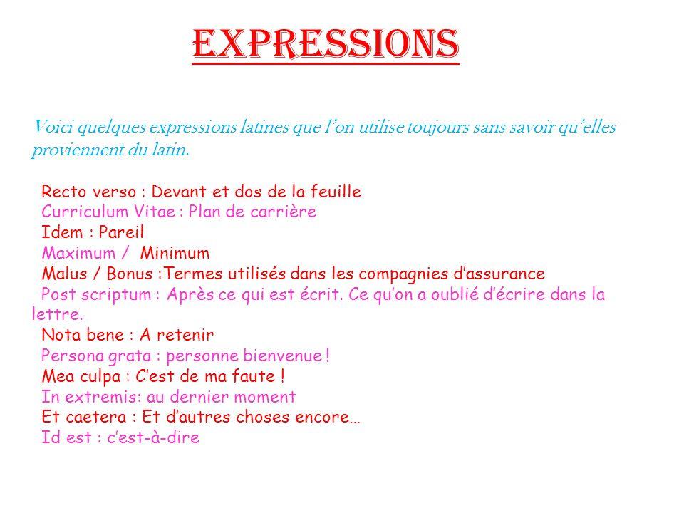 Expressions Voici quelques expressions latines que lon utilise toujours sans savoir quelles proviennent du latin. Recto verso : Devant et dos de la fe
