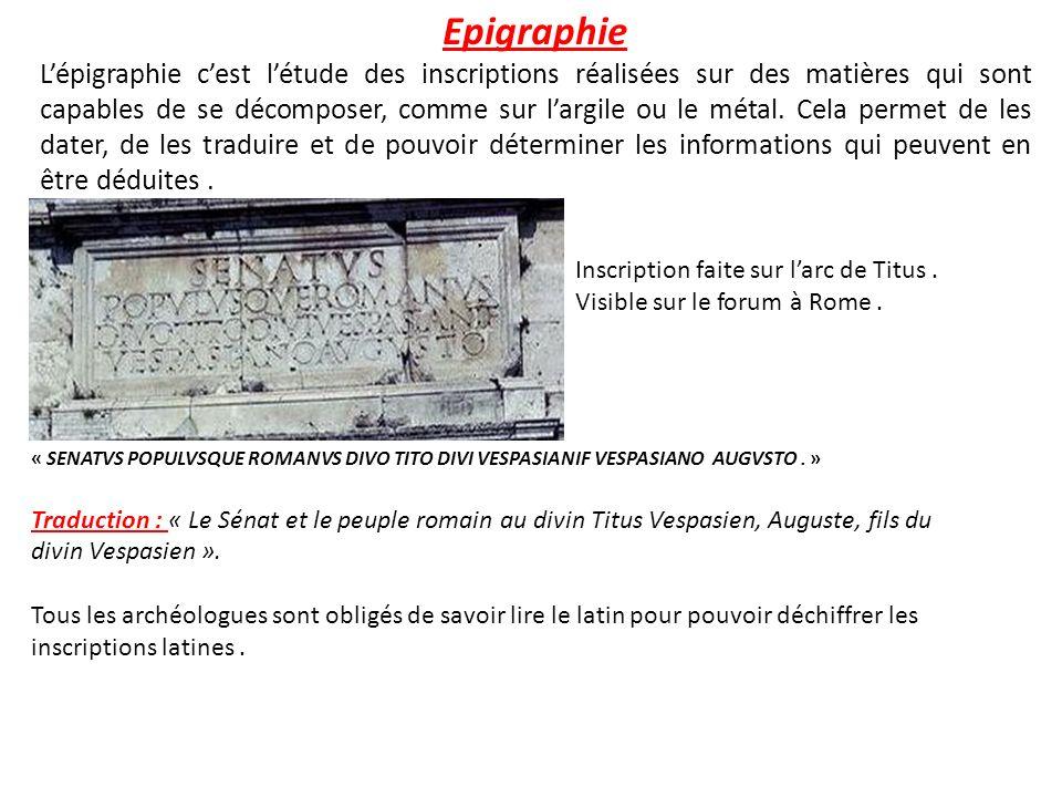 Epigraphie Lépigraphie cest létude des inscriptions réalisées sur des matières qui sont capables de se décomposer, comme sur largile ou le métal. Cela