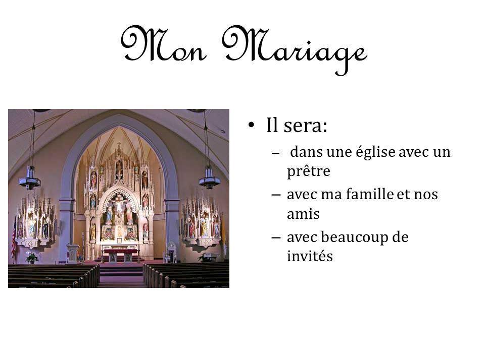 Mon Mariage Il sera: – dans une église avec un prêtre – avec ma famille et nos amis – avec beaucoup de invités