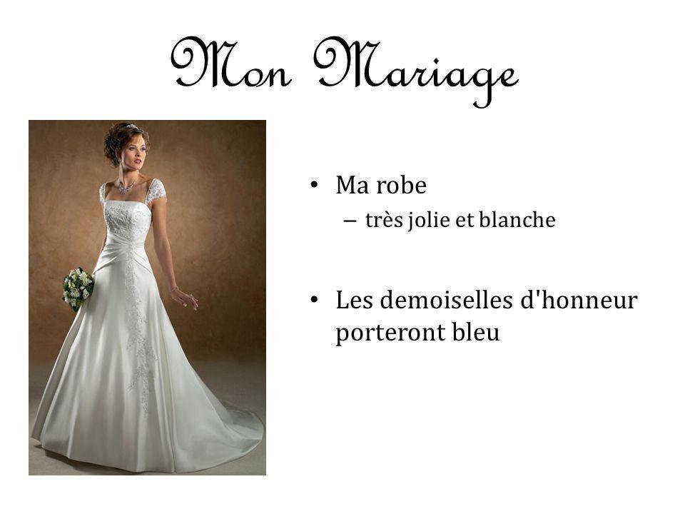 Mon Mariage Ma robe – très jolie et blanche Les demoiselles d'honneur porteront bleu