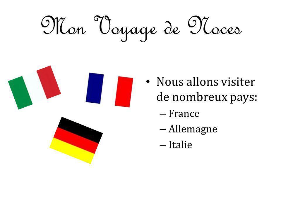 Mon Voyage de Noces Nous allons visiter de nombreux pays: – France – Allemagne – Italie