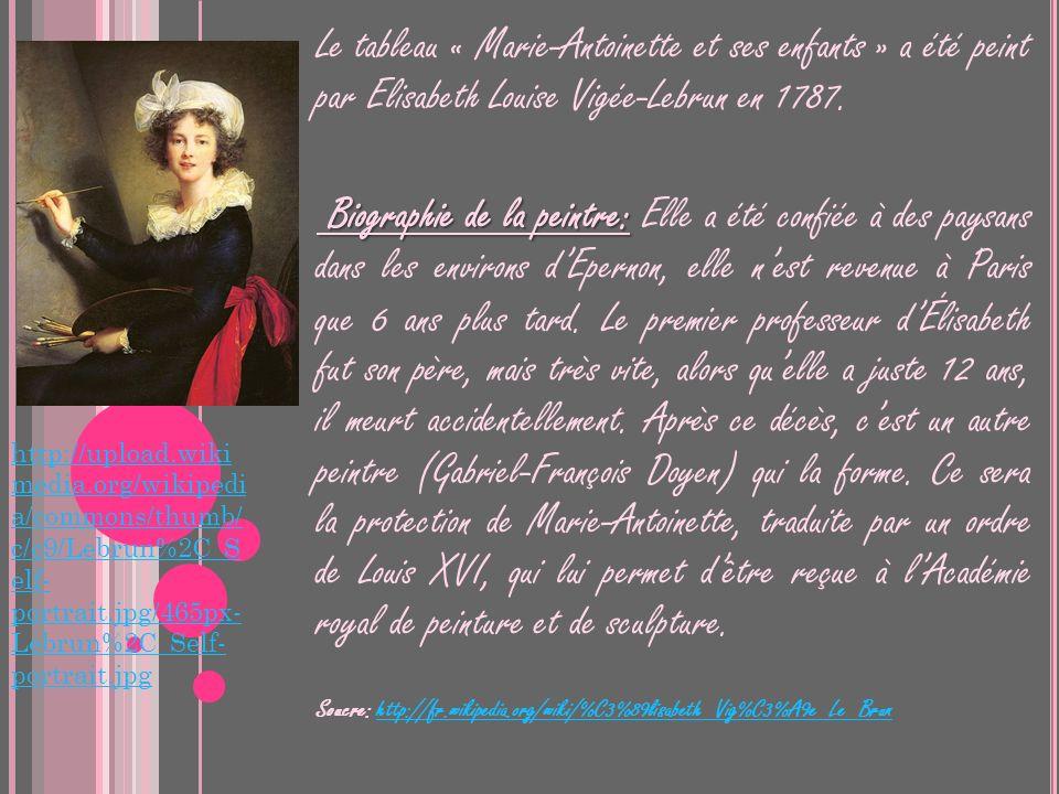 Le tableau « Marie-Antoinette et ses enfants » a été peint par Elisabeth Louise Vigée-Lebrun en 1787. Biographie de la peintre: Biographie de la peint
