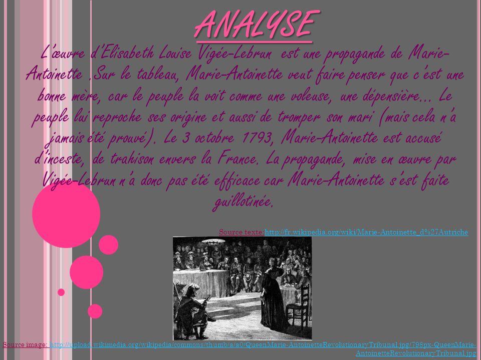 ANALYSE Lœuvre dElisabeth Louise Vigée-Lebrun est une propagande de Marie- Antoinette.Sur le tableau, Marie-Antoinette veut faire penser que cest une