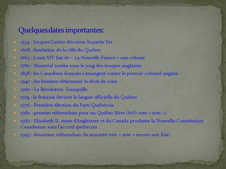 1534 : Jacques Cartier découvre la partie Est 1608 : fondation de la ville du Québec 1663 : Louis XIV fait de « La Nouvelle France » une colonie 1760