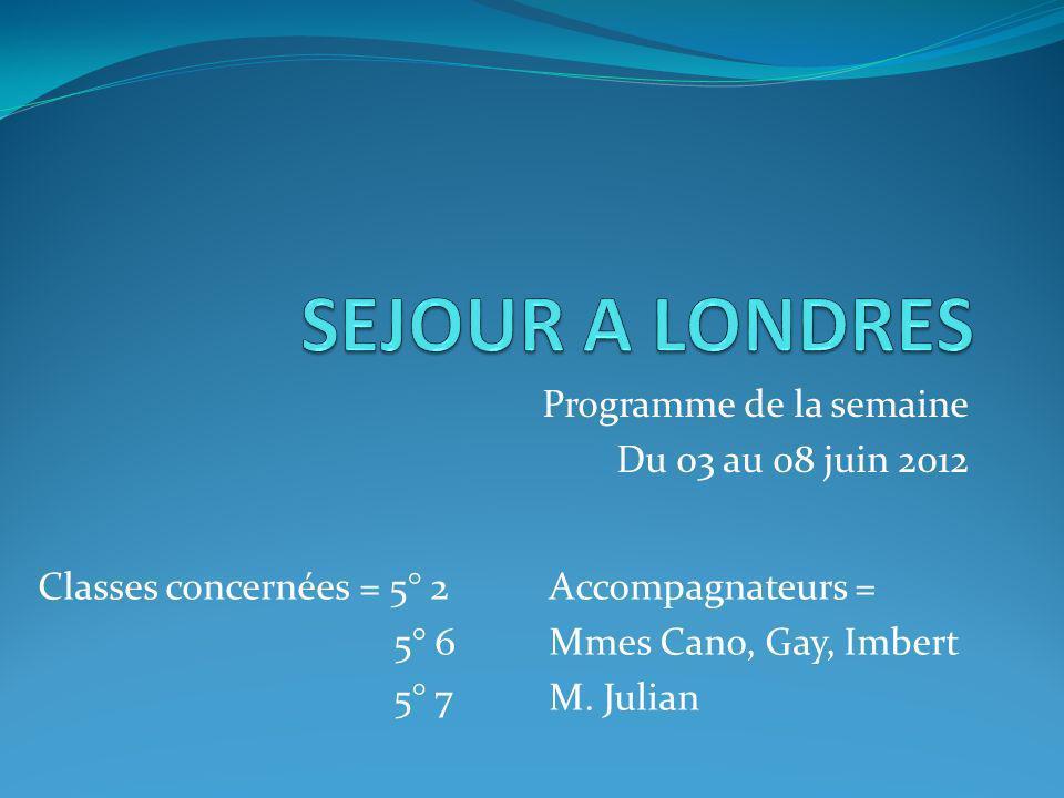 Programme de la semaine Du 03 au 08 juin 2012 Classes concernées = 5° 2 5° 6 5° 7 Accompagnateurs = Mmes Cano, Gay, Imbert M. Julian