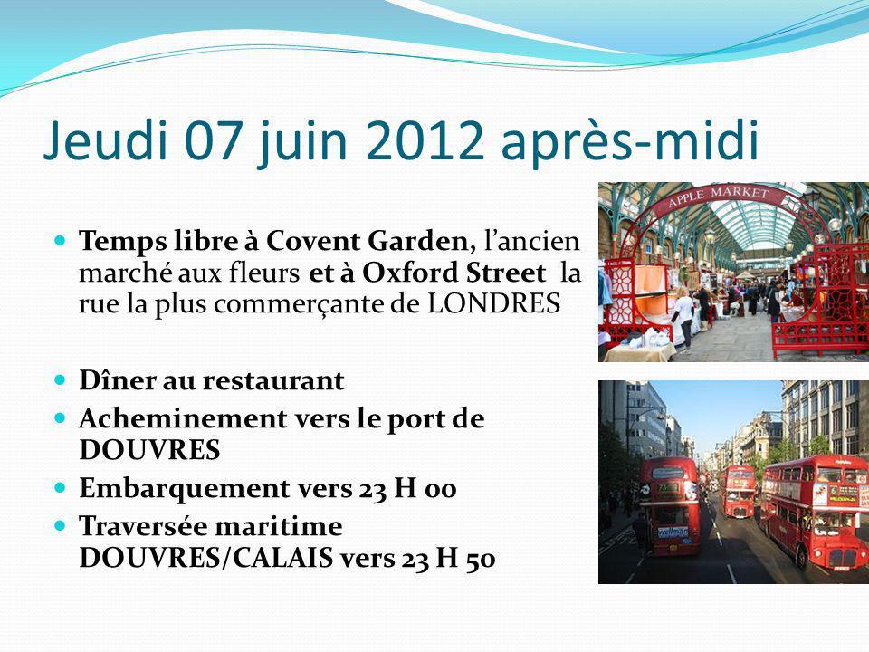 Jeudi 07 juin 2012 après-midi Temps libre à Covent Garden, lancien marché aux fleurs et à Oxford Street la rue la plus commerçante de LONDRES Dîner au