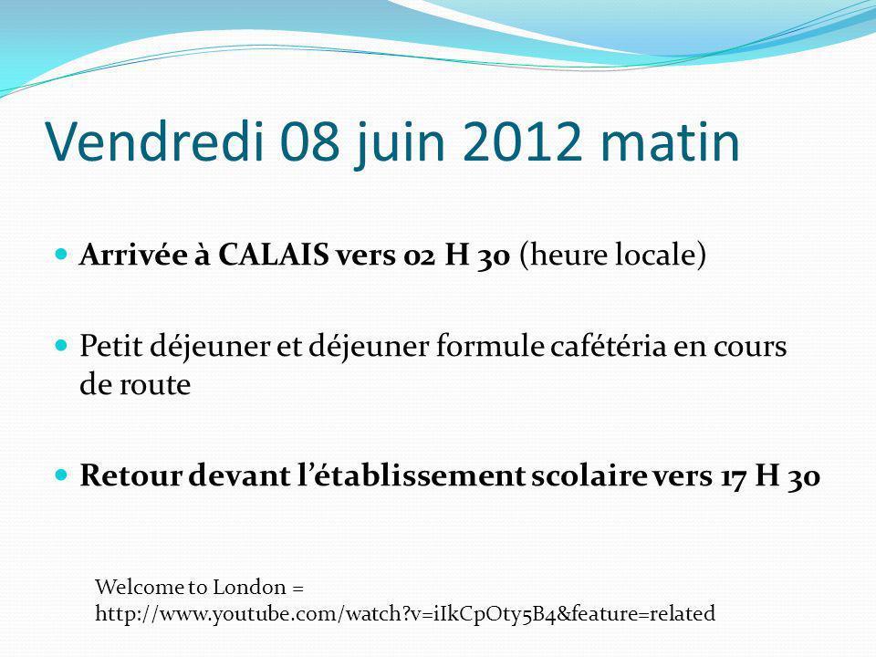 Vendredi 08 juin 2012 matin Arrivée à CALAIS vers 02 H 30 (heure locale) Petit déjeuner et déjeuner formule cafétéria en cours de route Retour devant